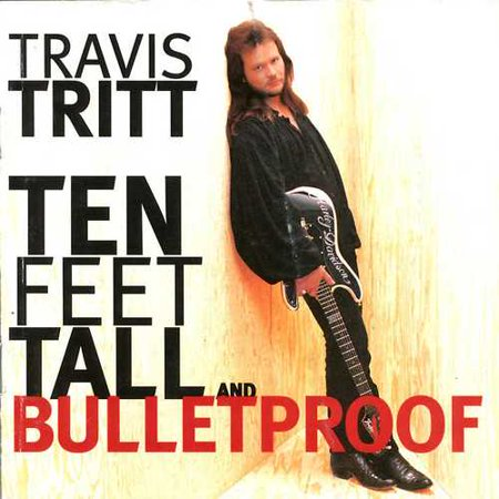 Travis Tritt   Ten Feet Tall   Bulletproof  Cd