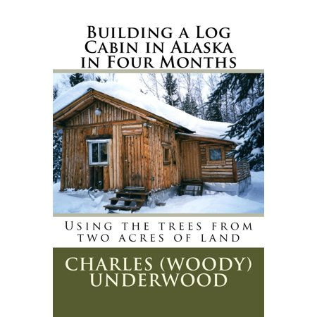 Building A Log Cabin In Alaska In Four Months - - Alaska Building