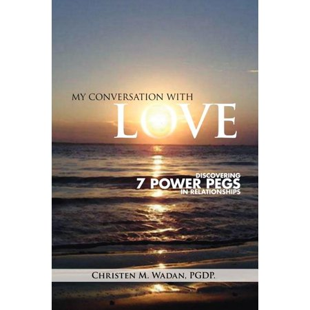 My Conversation with Love : Discovering 7 Power Pegs in Relationships