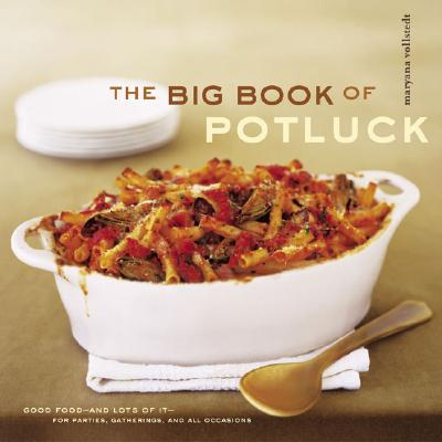 The Big Book of Potluck : Good Food - and Lots of It - for Parties, Gatherings, and All Occasions