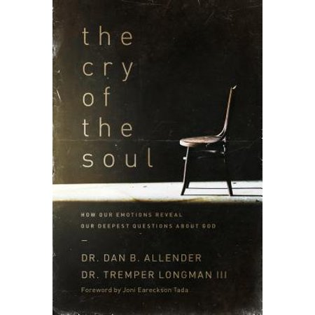 The Cry of the Soul : How Our Emotions Reveal Our Deepest Questions About (Question About Chain)