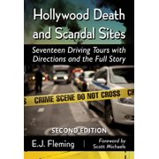 Hollywood Death and Scandal Sites : Seventeen Driving Tours with Directions and the Full Story, 2D Ed.
