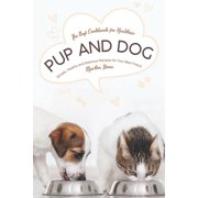 The Best Cookbook for Healthier Pup and Dog : Simple, Healthy and Delicious Recipes for Your Best Friend