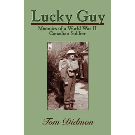 Lucky Guy: Memoirs of a World War II Canadian