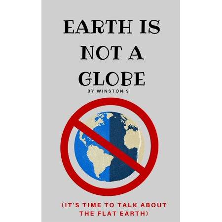 Earth is Not a Globe: It's Time to Talk About Flat Earth - eBook ()