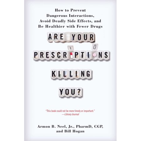 Are Your Prescriptions Killing You? : How to Prevent Dangerous Interactions, Avoid Deadly Side Effects, and Be Healthier with Fewer (Load Up On Drugs Kill Your Friends)