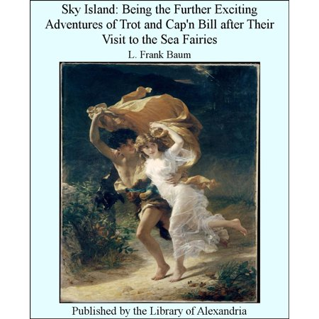 Sky Island: Being The Further Exciting Adventures of Trot and Cap'n Bill after Their Visit to The Sea Fairies -