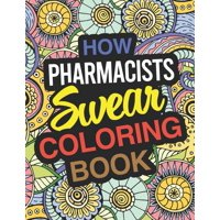 How Pharmacists Swear Coloring Book: Pharmacist Coloring Book For Pharmacies (Paperback)