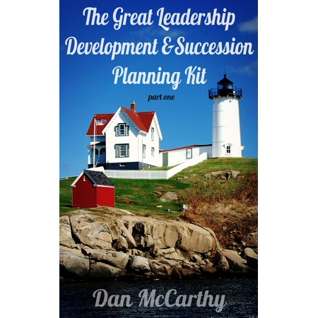The Great Leadership Development and Succession Planning Kit - (Integrating Leadership Development And Succession Planning Best Practices)