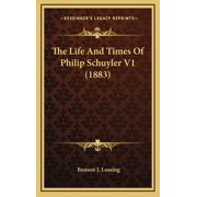 The Life and Times of Philip Schuyler V1 (1883) (Hardcover)