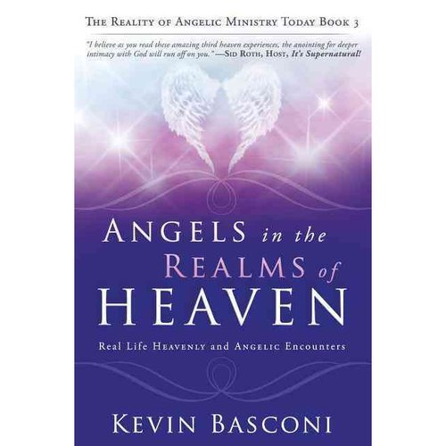Angels in the Reals of Heaven: The Reality of Angelic Ministry Today