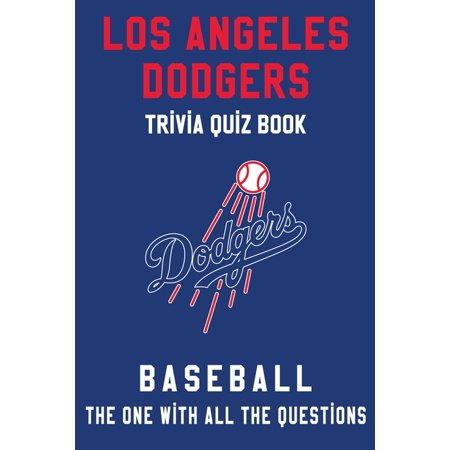 Los Angeles Dodgers Trivia Quiz Book - Baseball - The One With All The Questions: MLB Baseball Fan - Gift for fan of Los Angeles Dodgers (Paperback) Mlb Stretch Book Covers