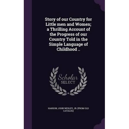 Story of Our Country for Little Men and Women; A Thrilling Account of the Progress of Our Country Told in the Simple Language of Childhood .. - image 1 of 1