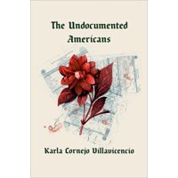The Undocumented Americans (Hardcover)