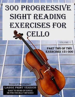 300 Progressive Sight Reading Exercises for Cello Large Print Version: Part Two of Two,... by