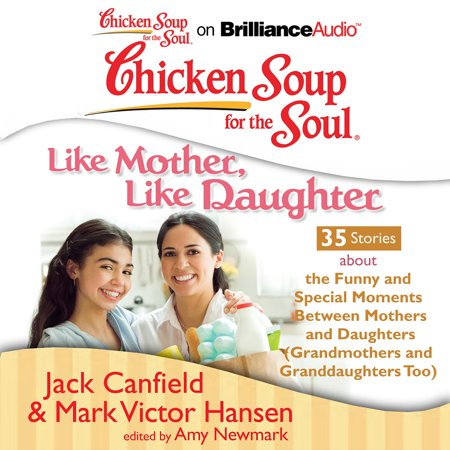 Chicken Soup for the Soul: Like Mother, Like Daughter - 35 Stories about the Funny and Special Moments Between Mothers and Daughters (Grandmothers and Granddaughters Too) - Audiobook - Funny Mother And Daughter Halloween Costumes