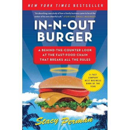 In-N-Out Burger : A Behind-The-Counter Look at the Fast-Food Chain That Breaks All the