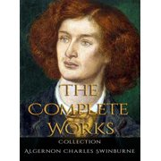 Algernon Charles Swinburne: The Complete Works - eBook