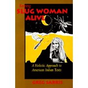 Keeping Slug Woman Alive : A Holistic Approach to American Indian Texts