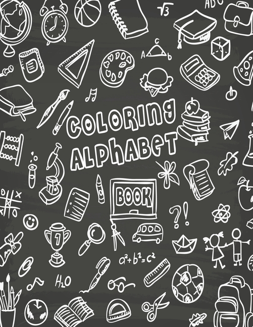 Coloring Alphabet Book: Coloring Alphabet Book, Alphabet Coloring Book.  Total Pages 180 - Coloring Pages 100 - Size 8.5