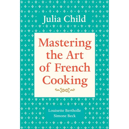 Mastering the Art of French Cooking, Volume 1 (Mastering The Art Of French Cooking 1961 Edition)
