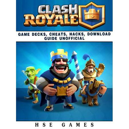Clash Royale Game Decks, Cheats, Hacks, Download Guide Unofficial -