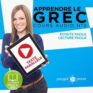 Apprendre le Grec - Écoute Facile - Lecture Facile - Texte Parallèle Cours Audio No. 2 [Learn Greek]: Lire et Écouter des Livres en Grec - Audiobook