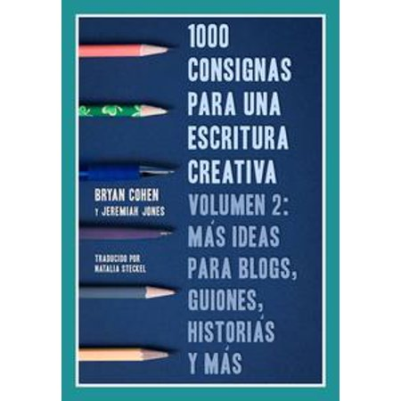 1000 consignas para una escritura creativa, vol. 2: más ideas para blogs, guiones, historias y más - eBook (Ideas Para Disfraz Halloween Original)