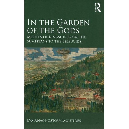 In the Garden of the Gods : Models of Kingship from the Sumerians to ...