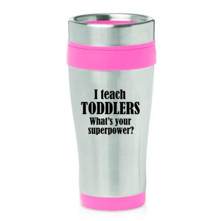 16 oz Insulated Stainless Steel Travel Mug I Teach Toddlers What's Your Superpower Teacher (Pink) ()