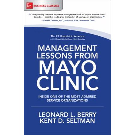 Management Lessons From Mayo Clinic  Inside One Of The Worlds Most Admired Service Organizations