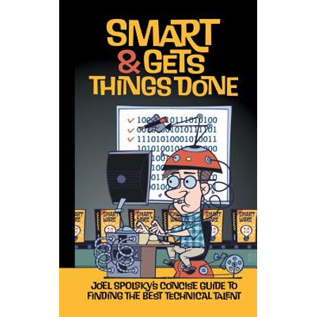 Smart and Gets Things Done : Joel Spolsky's Concise Guide to Finding the Best Technical