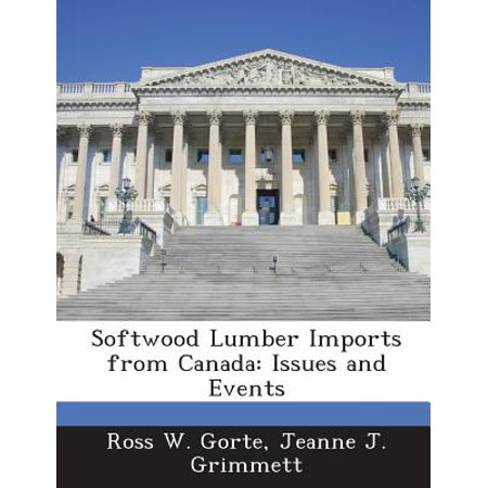 Softwood Lumber Imports from Canada : Issues and Events