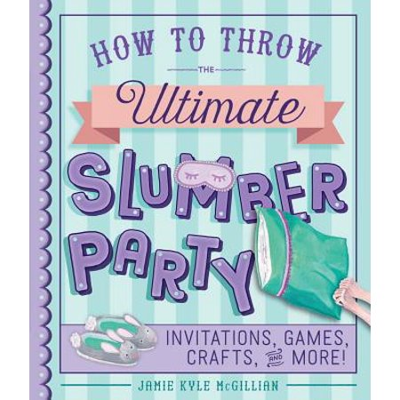 How to Throw the Ultimate Slumber Party : Invitations, Games, Crafts, and More!](Slumber Party Ideas)