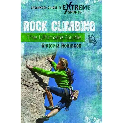 Rock Climbing: The Ultimate Guide