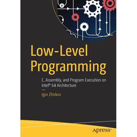 Low-Level Programming : C, Assembly, and Program Execution on Intel(r) 64