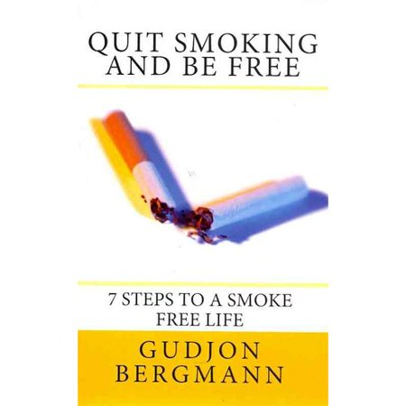 Quit Smoking and Be Free: 7 Steps to a Smoke Free Life