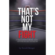Thats Not My Fight : Freedom from the Opinion of Others