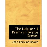 The Deluge : A Drama in Twelve Scenes