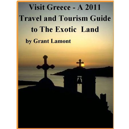 Visit Greece: A 2011 Travel and Tourism Guide to The Exotic Land -