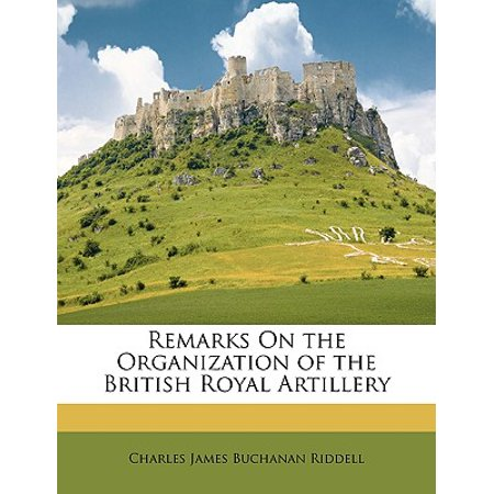 Remarks on the Organization of the British Royal Artillery (Royal Artillery British Army)