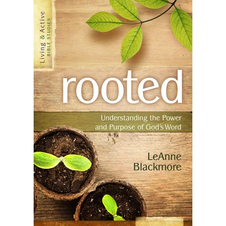 Rooted : Understanding the Power and Purpose of God's