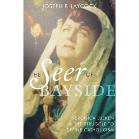 The Seer Of Bayside  Veronica Lueken And The Struggle To Define Catholicism