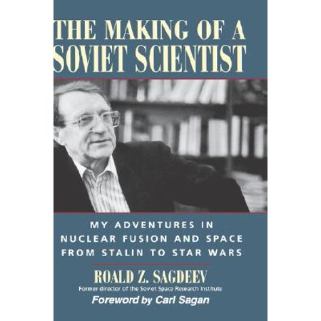 The Making of a Soviet Scientist : My Adventures in Nuclear Fusion and Space from Stalin to Star Wars