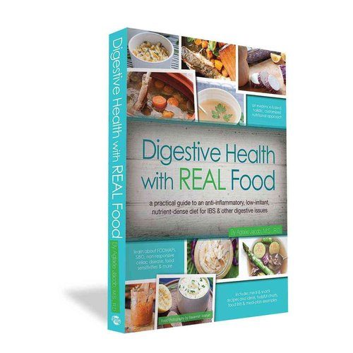 Digestive Health with Real Food: A Practical Guide to an Anti-Inflammatory, Low-Irritant, Nutrient-Dense Diet for IBS & Other Digestive Issues