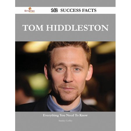 Tom Hiddleston 142 Success Facts - Everything you need to know about Tom Hiddleston - eBook