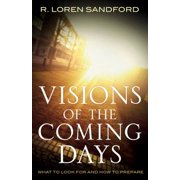 Visions of the Coming Days : What to Look for and How to Prepare