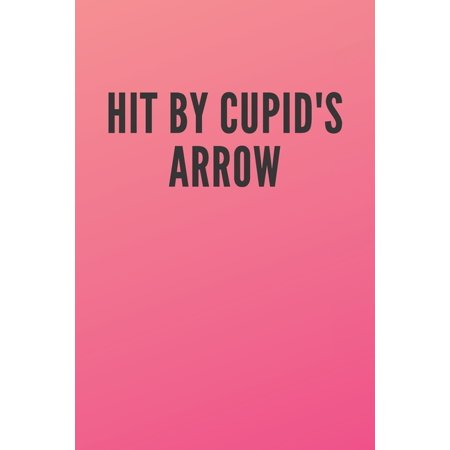 Hit by Cupid's arrow: Blank Lined Romantic Journal Notebook Couple Unique Gift Idea Husband And Wife, Kids, Girlfriend, Boyfriend (Pink