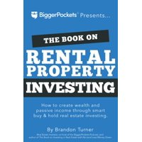 The Book on Rental Property Investing : How to Create Wealth and Passive Income Through Intelligent Buy & Hold Real Estate Investing!