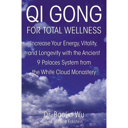 Qi Gong For Total Wellness  Increase Your Energy  Vitality  And Longevity With The Ancient 9 Palaces System From The White Cloud Monastery